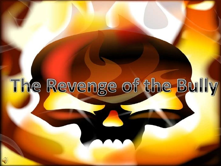 The Revenge of the Bully<br />