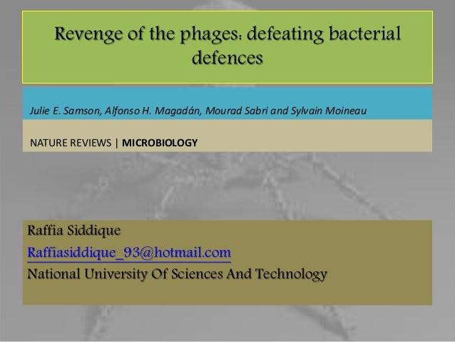 Revenge of the phages: defeating bacterial defences Raffia Siddique Raffiasiddique_93@hotmail.com National University Of S...