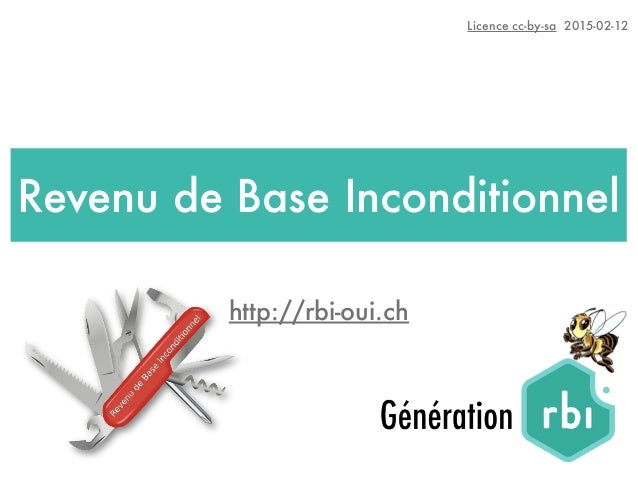 Licence cc-by-sa 2015-02-12 http://rbi-oui.ch Revenu de Base Inconditionnel