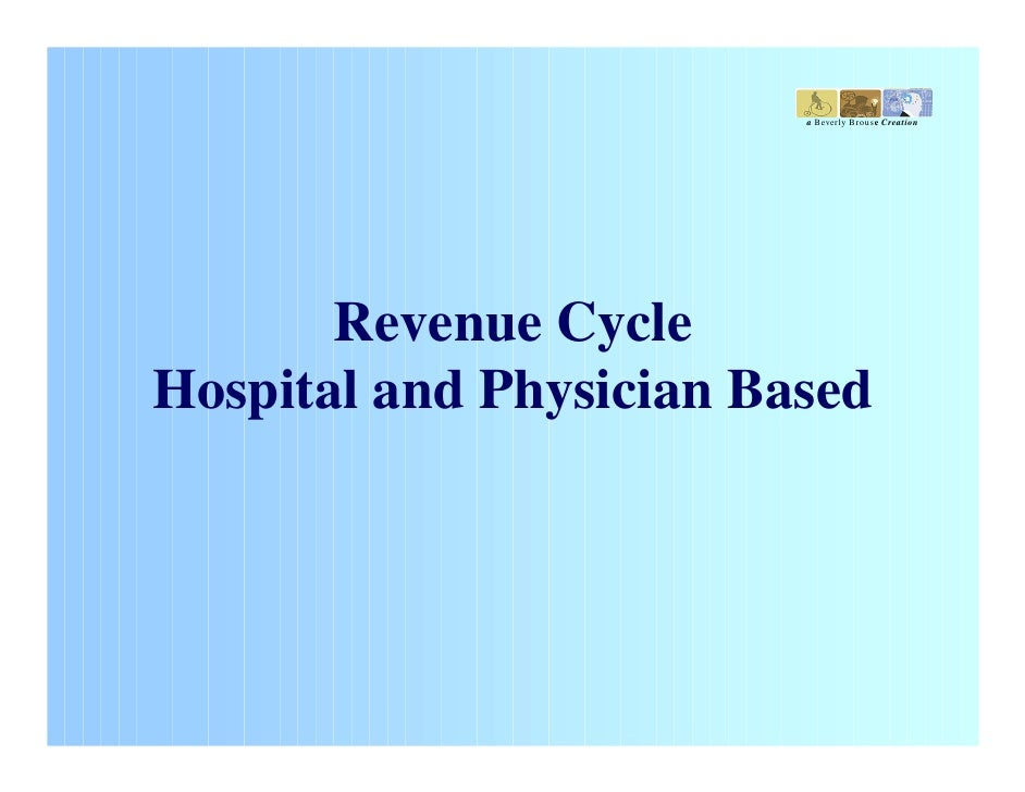 a Beverly Brouse Creation            Revenue Cycle Hospital and Physician Based