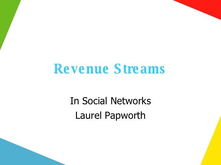 Revenue Streams In Social Networks Laurel Papworth