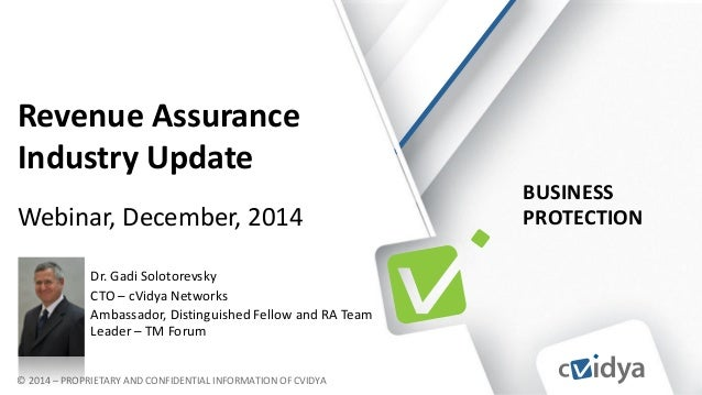 BUSINESS  PROTECTION  © 2014 – PROPRIETARY AND CONFIDENTIAL INFORMATION OF CVIDYA  Revenue Assurance  Industry Update  Web...