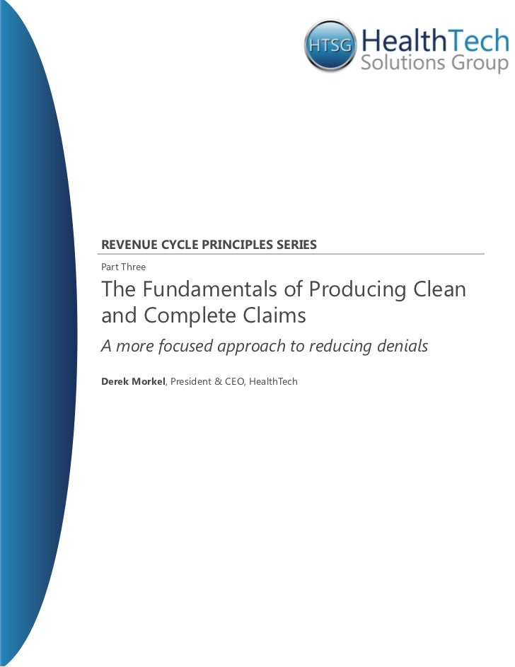 Revenue CyCle PRinCiPles seRiesPart ThreeThe Fundamentals of Producing Cleanand Complete ClaimsA more focused approach to ...
