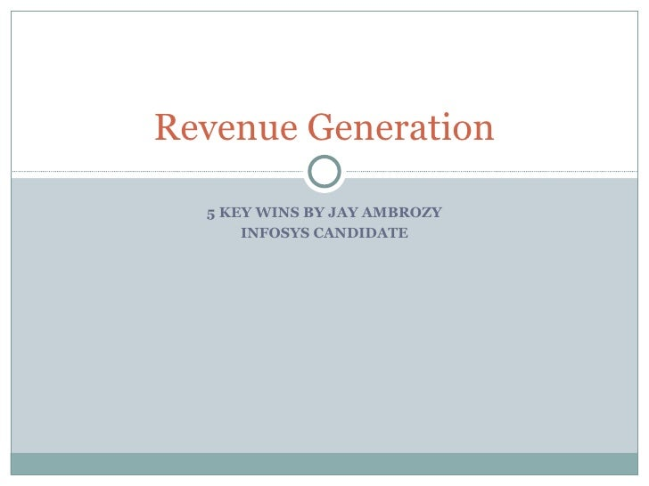 5 KEY WINS BY JAY AMBROZY INFOSYS CANDIDATE Revenue Generation