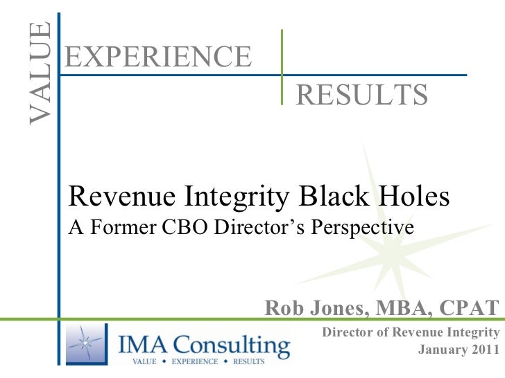 Revenue Integrity Black Holes  A Former CBO Director's Perspective  Rob Jones, MBA, CPAT Director of Revenue Integrity Jan...