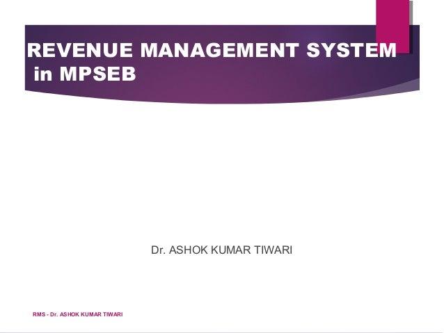 REVENUE MANAGEMENT SYSTEMin MPSEBDr. ASHOK KUMAR TIWARIRMS - Dr. ASHOK KUMAR TIWARI