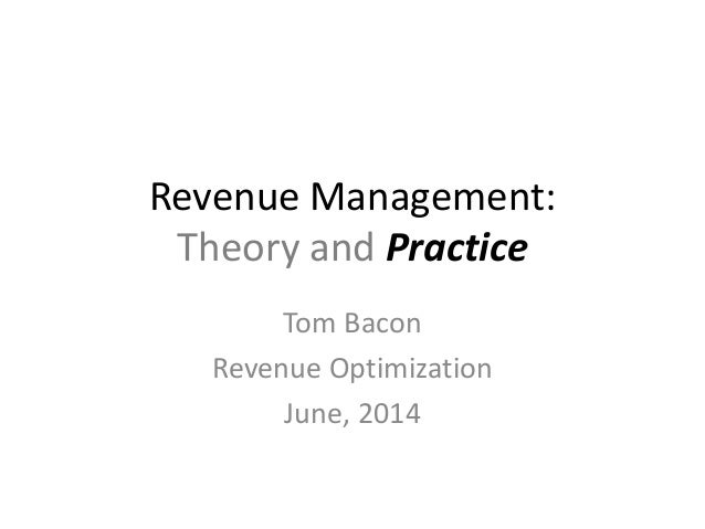 Revenue Management: Theory and Practice Tom Bacon Revenue Optimization June, 2014