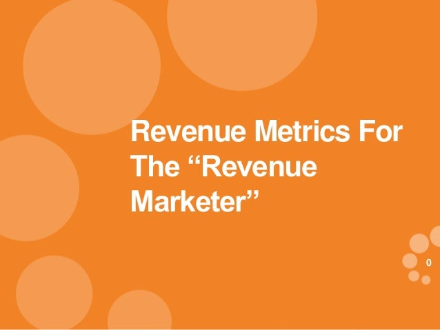 "00 Revenue Metrics For The ""Revenue Marketer"""