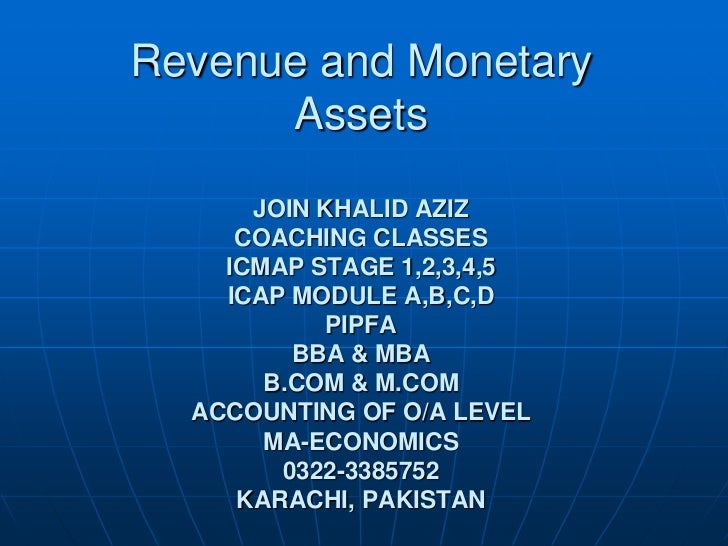 Revenue and Monetary      Assets      JOIN KHALID AZIZ     COACHING CLASSES    ICMAP STAGE 1,2,3,4,5    ICAP MODULE A,B,C,...