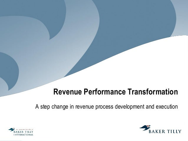 Revenue Performance Transformation A step change in revenue process development and execution