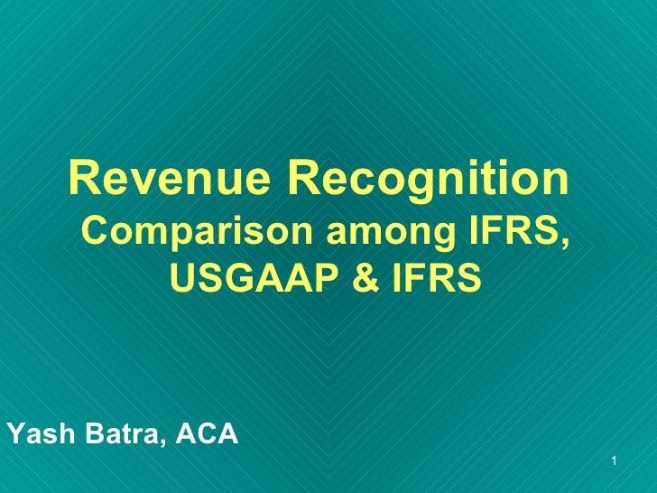 Revenue Recognition  Comparison among IFRS, USGAAP & IFRS Yash Batra, ACA