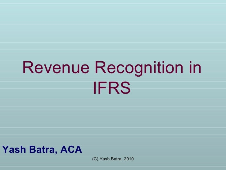Revenue Recognition in IFRS Yash Batra, ACA