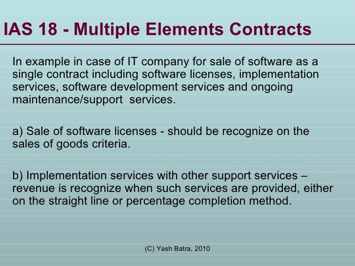 IAS 18 - Multiple Elements Contracts  In example in case of IT company for sale of software as a single contract including...