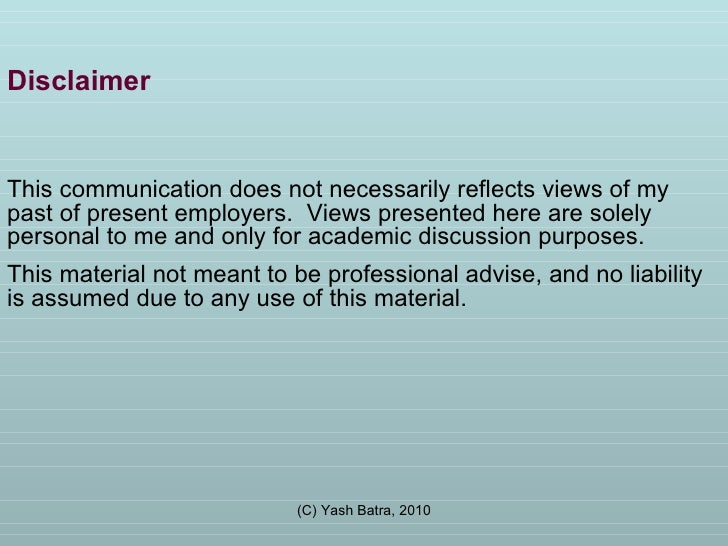 Disclaimer This communication does not necessarily reflects views of my past of present employers.  Views presented here a...