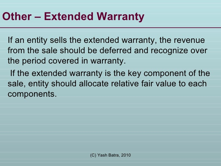 Other – Extended Warranty If an entity sells the extended warranty, the revenue from the sale should be deferred and recog...