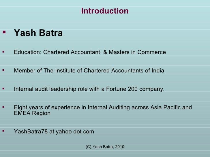 Introduction <ul><li>Yash Batra </li></ul><ul><li>Education: Chartered Accountant  & Masters in Commerce </li></ul><ul><li...