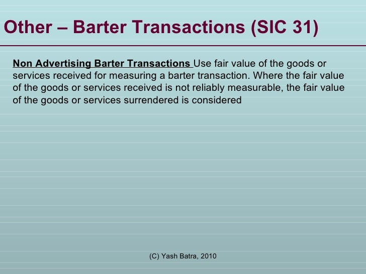 Other – Barter Transactions (SIC 31) Non Advertising Barter Transactions  Use fair value of the goods or services received...
