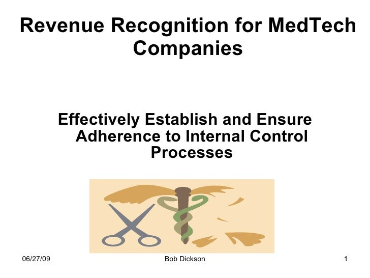 Revenue Recognition for MedTech Companies <ul><li>Effectively Establish and Ensure Adherence to Internal Control Processes...