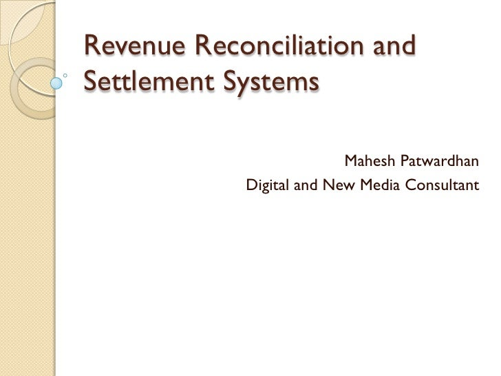 Revenue Reconciliation and Settlement Systems                            Mahesh Patwardhan             Digital and New Med...