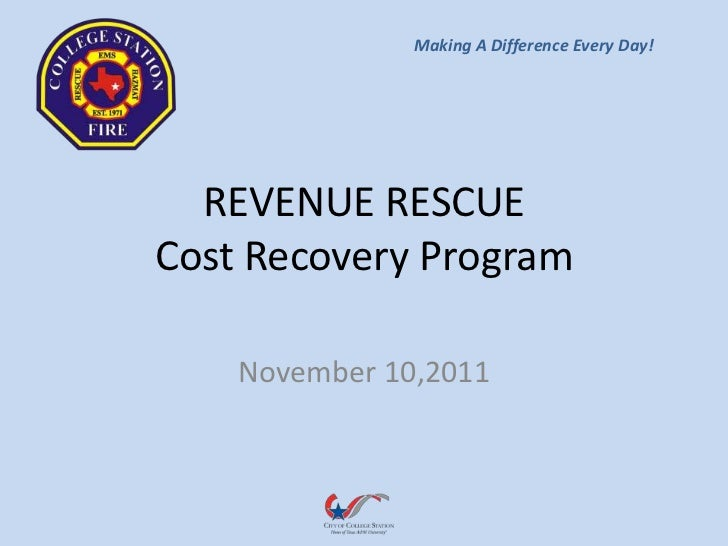 Making A Difference Every Day!  REVENUE RESCUECost Recovery Program    November 10,2011
