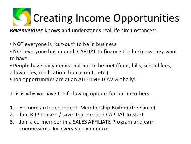 Creating Income Opportunities How do I become an Independent Membership Builder? • Join the RevenueRiser Community and pay...