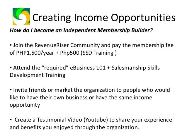 Creating Income Opportunities Benefits of an Independent Membership Builder: • 1 Page Accreditation Link • Online Email Ma...