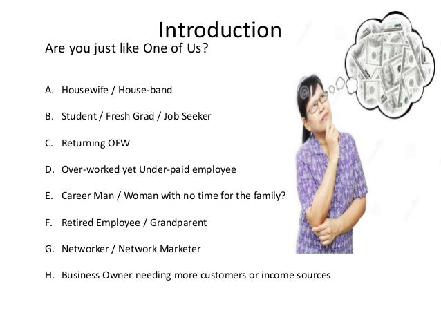 Introduction Are you just like One of Us? A. Housewife / House-band B. Student / Fresh Grad / Job Seeker C. Returning OFW ...