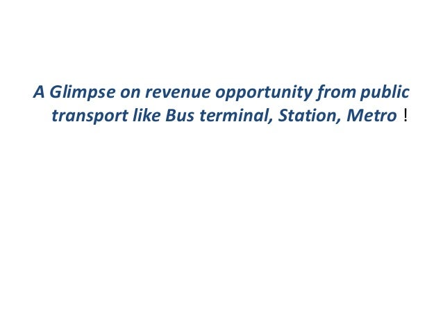 A Glimpse on revenue opportunity from public  transport like Bus terminal, Station, Metro !