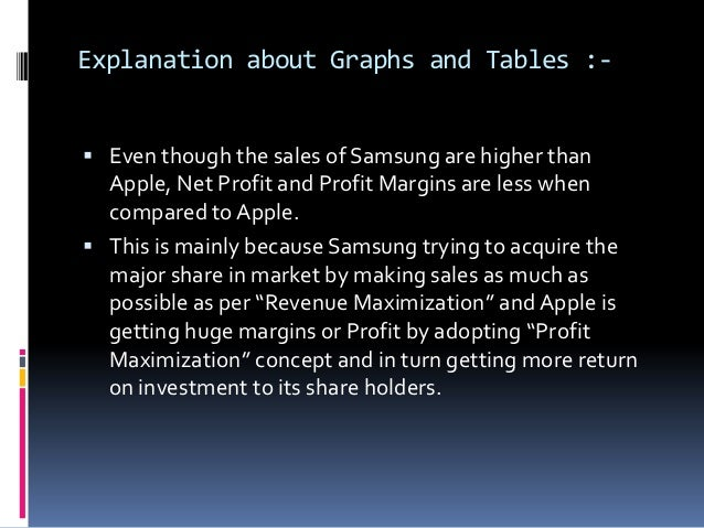 revenue vs profit maximizers apple vs Samsung grabs more of the industry profit pie from apple,  could revolve around apple vs  an ecosystem that can result in services revenue.