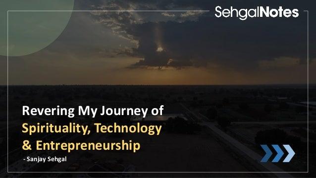 Revering My Journey of Spirituality, Technology & Entrepreneurship - Sanjay Sehgal