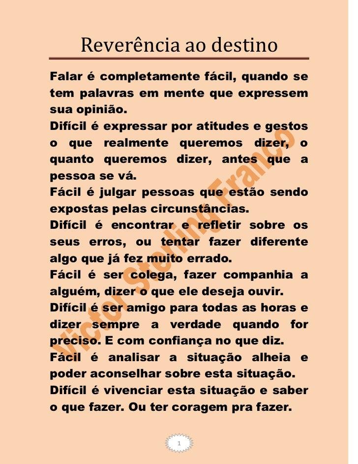 Reverência ao destinoFalar é completamente fácil, quando setem palavras em mente que expressemsua opinião.Difícil é expres...