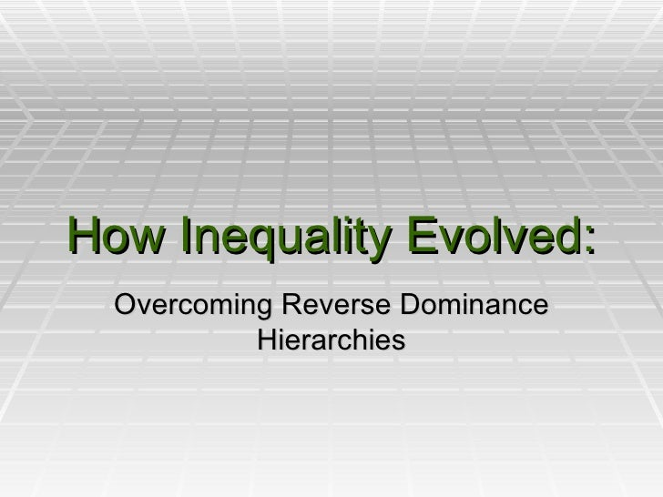 How Inequality Evolved: Overcoming Reverse Dominance Hierarchies