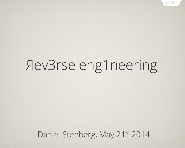 Яev3rse eng1neering Daniel Stenberg, May 21st 2014