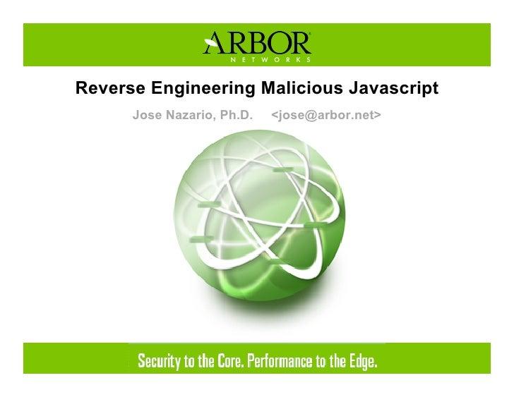 Reverse Engineering Malicious Javascript       Jose Nazario, Ph.D.   <jose@arbor.net>