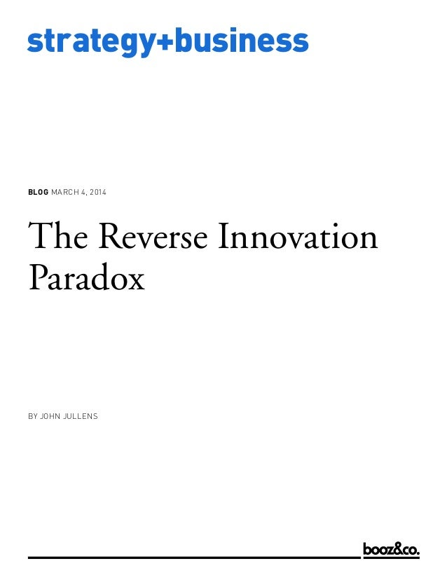 www.strategy-business.com strategy+business blog March 4, 2014 The Reverse Innovation Paradox by JOHN JULLENS