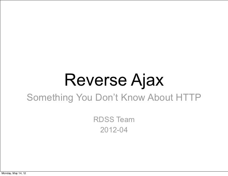 Reverse Ajax                     Something You Don't Know About HTTP                                  RDSS Team           ...
