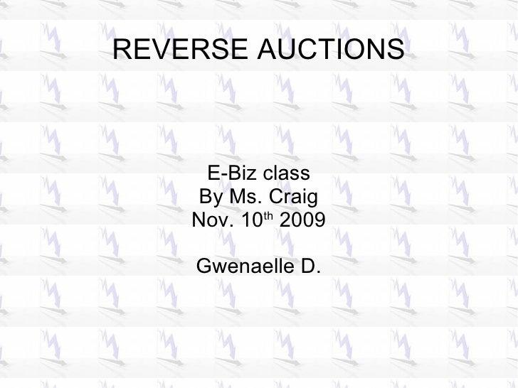 REVERSE AUCTIONS E-Biz class By Ms. Craig Nov. 10 th  2009 Gwenaelle D.