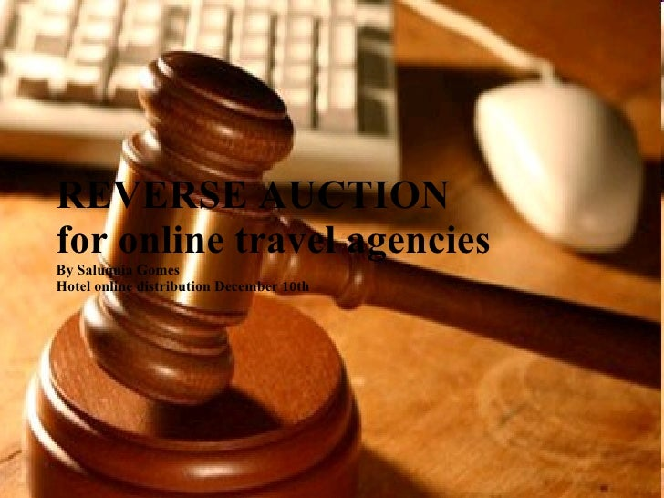 REVERSE AUCTION for online travel agencies By Saluquia Gomes  Hotel online distribution December 10th