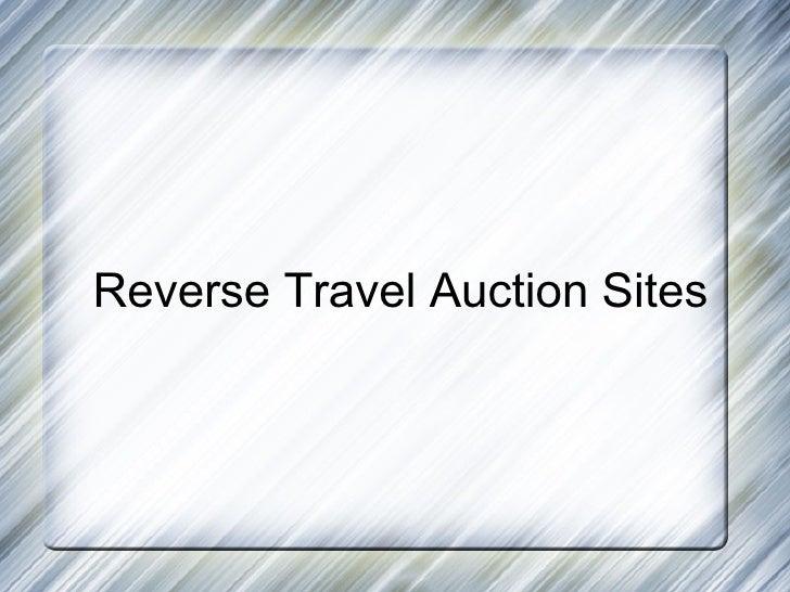 <ul><ul><li>Reverse Travel Auction Sites </li></ul></ul>
