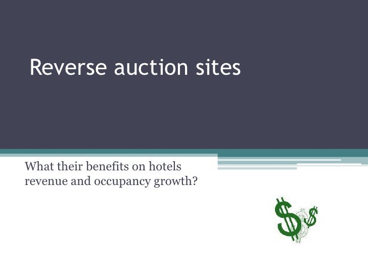 Reverse auction sites<br />Whattheirbenefits on hotels revenue and occupancygrowth?<br />