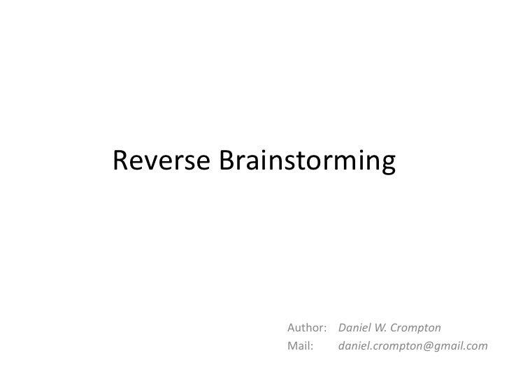 Reverse Brainstorming                 Author: Daniel W. Crompton             Mail:   daniel.crompton@gmail.com