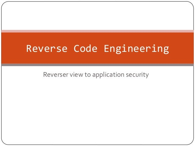 Reverse	   Code	   Engineering	    Reverser	   view	   to	   application	   security