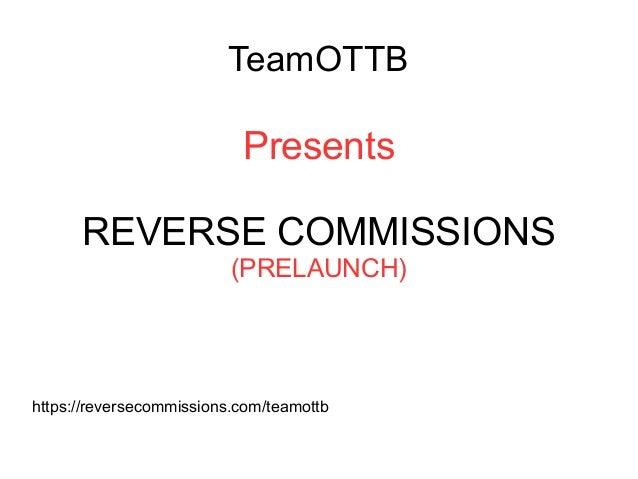 TeamOTTB Presents REVERSE COMMISSIONS (PRELAUNCH) https://reversecommissions.com/teamottb