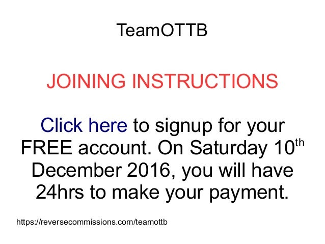 TeamOTTB JOINING INSTRUCTIONS Click here to signup for your FREE account. On Saturday 10th December 2016, you will have 24...