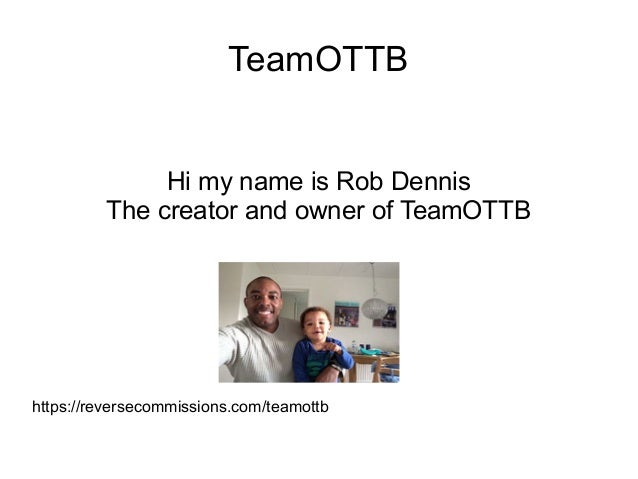 TeamOTTB Hi my name is Rob Dennis The creator and owner of TeamOTTB https://reversecommissions.com/teamottb