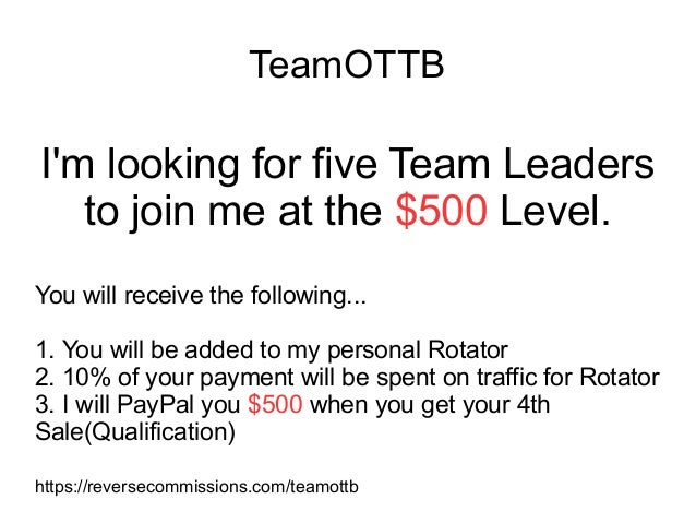 TeamOTTB I'm looking for five Team Leaders to join me at the $500 Level. You will receive the following... 1. You will be ...