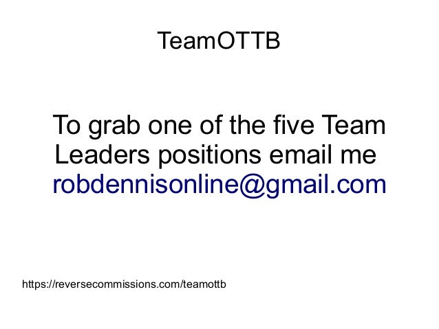 TeamOTTB To grab one of the five Team Leaders positions email me robdennisonline@gmail.com https://reversecommissions.com/...