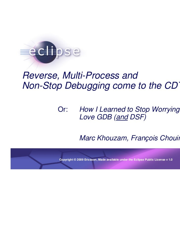 1Reverse, Multi-Process andNon-Stop Debugging come to the CDT       Or:           How I Learned to Stop Worrying and      ...