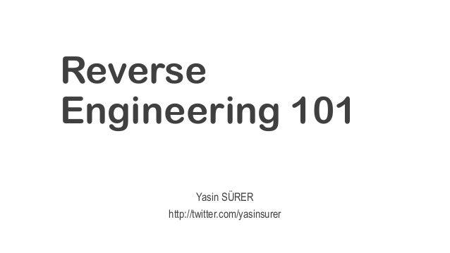 Reverse Engineering 101 Yasin SÜRER http://twitter.com/yasinsurer
