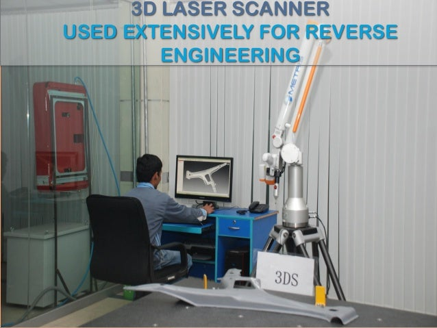 3D LASER SCANNER USED EXTENSIVELY FOR REVERSE ENGINEERING